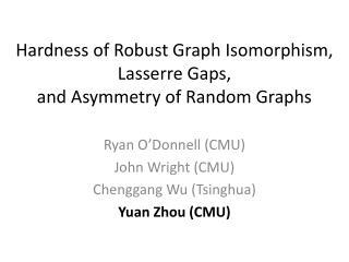 Hardness of Robust Graph Isomorphism,  Lasserre  Gaps, and Asymmetry of Random Graphs