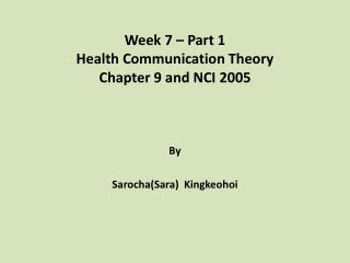 Week 7 –  Part 1 Health  Communication Theory Chapter  9 and NCI 2005