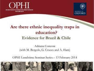 Are there ethnic inequality traps in education?  Evidence for  Brazil & Chile Adriana Conconi
