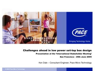 Challenges ahead in low power set-top box design   Presentation at the  International Stakeholder Meeting  San Francisco