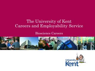 The University of Kent Careers and Employability Service Bioscience Careers
