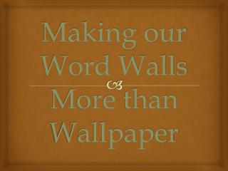 Making our Word Walls More  than  Wallpaper
