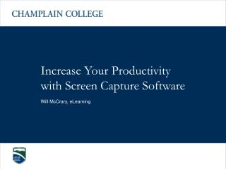 Increase Your Productivity with Screen Capture Software Will McCrary, eLearning