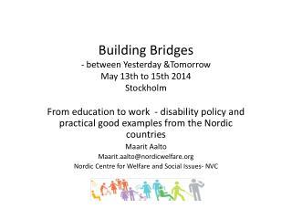 Building  Bridges  -  between Y esterday & Tomorrow May 13th  to  15th 2014 Stockholm