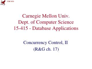 Carnegie Mellon Univ. Dept. of Computer Science 15-415 - Database Applications