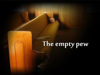 The  empty pew
