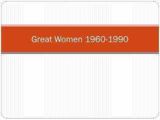 Great Women 1960-1990