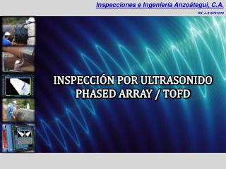 INSPECCIÓN POR ULTRASONIDO PHASED ARRAY / TOFD