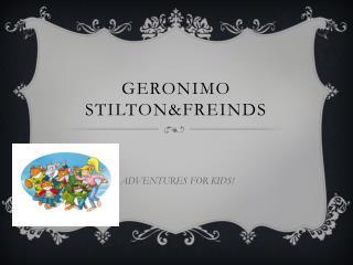 GERONIMO  STILTON&freinds