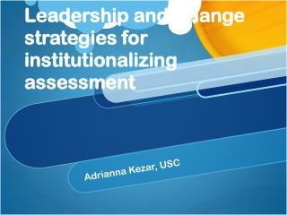 Leadership and Change strategies for institutionalizing assessment