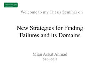 New Strategies for Finding  Failures  and its  Domains