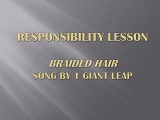Responsibility Lesson Braided Hair Song by 1 Giant Leap