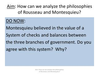 Aim : How can we analyze the philosophies of Rousseau and Montesquieu?