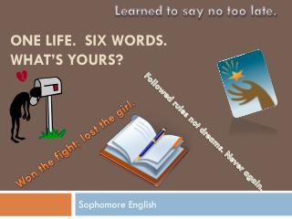 One Life.  Six Words.  What's Yours?