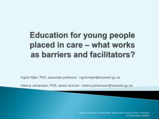 Education  for  young people placed  in  care  –  what works  as  barriers  and  facilitators ?