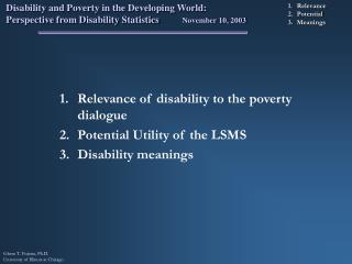 Relevance of disability to the poverty dialogue  Potential Utility of the LSMS Disability meanings