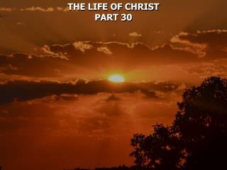 THE LIFE OF CHRIST PART 30
