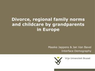 Divorce, regional family  norms and childcare  by grandparents  in Europe