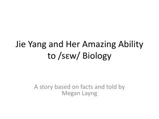 Jie  Yang and Her Amazing Ability to / sɛw / Biology