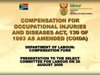 COMPENSATION FOR OCCUPATIONAL INJURIES AND DISEASES ACT, 130 OF 1993 AS AMENDED COIDA