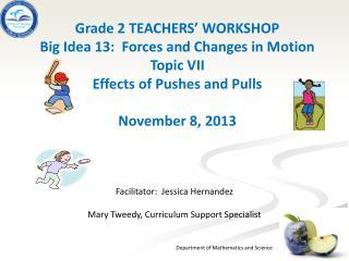 Facilitator:  Jessica Hernandez Mary Tweedy, Curriculum Support Specialist