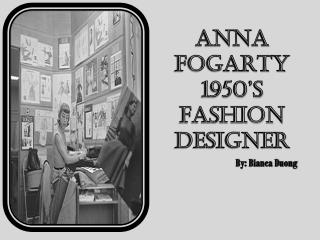 ANNA FOGARTY 1950's  Fashion Designer