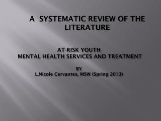 AT-RISK YOUTH  MENTAL HEALTH SERVICES AND TREATMENT BY L.Nicole Cervantes, MSW (Spring 2013)
