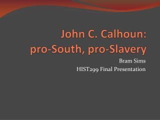 John C. Calhoun: pro-South, pro-Slavery