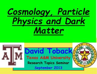 David Toback Texas A&M University Research Topics Seminar September  2013