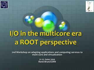 I/O in the  multicore era a  ROOT perspective