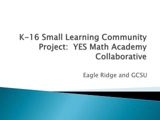 K-16 Small Learning Community Project:  YES Math Academy Collaborative