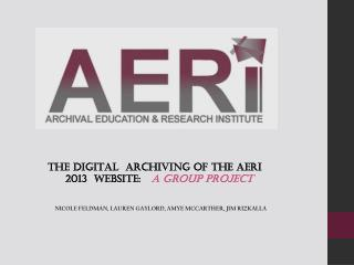 THE DIGITAL  ARCHIVING OF THE AERI 	2013  WEBSITE: A GROUP PROJECT
