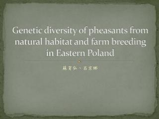 Genetic diversity of pheasants from natural habitat and farm breeding in Eastern Poland