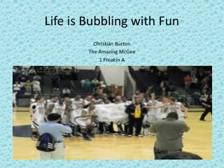 Life is Bubbling with Fun