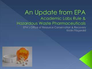 An Update from EPA Academic Labs Rule &  Hazardous Waste Pharmaceuticals