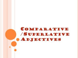 Comparative/Superlative Adjectives