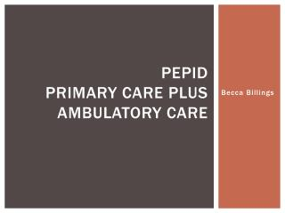PEPID  Primary care plus ambulatory care
