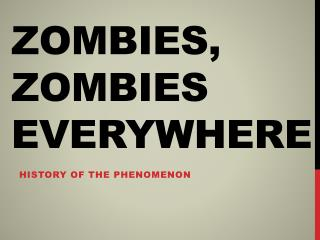Zombies, zombies everywhere