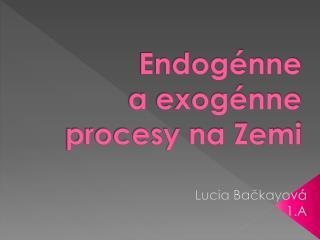 Endogénne  a exogénne  procesy na Zemi