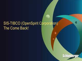 SIS-TIBCO ( OpenSpirit  Corporation) The Come Back!