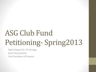ASG Club Fund Petitioning- Spring2013