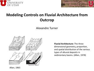 Modeling Controls on Fluvial Architecture from Outcrop Alexandre Turner