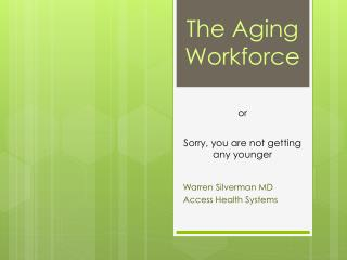 The Aging Workforce or Sorry, you are not getting any younger