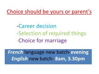 French language new batch- evening English new batch- 8am, 3.30pm