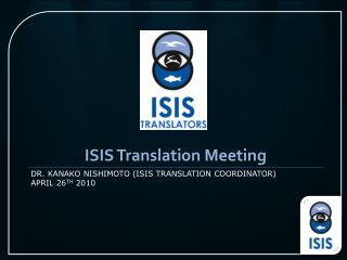 Dr. Kanako Nishimoto (ISIS Translation coordinator) April 26 th  2010