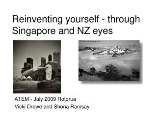 Reinventing yourself - through Singapore and NZ eyes