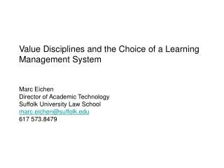 Value Disciplines and the Choice of a Learning Management System   Marc Eichen Director of Academic Technology Suffolk U