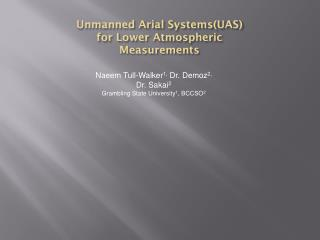 Unmanned Arial Systems(UAS) for Lower Atmospheric Measurements