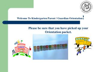 Please be sure that you have picked up your Orientation packet.