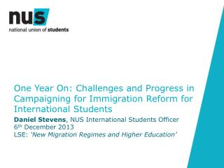 Daniel Stevens , NUS International Students Officer 6 th  December 2013
